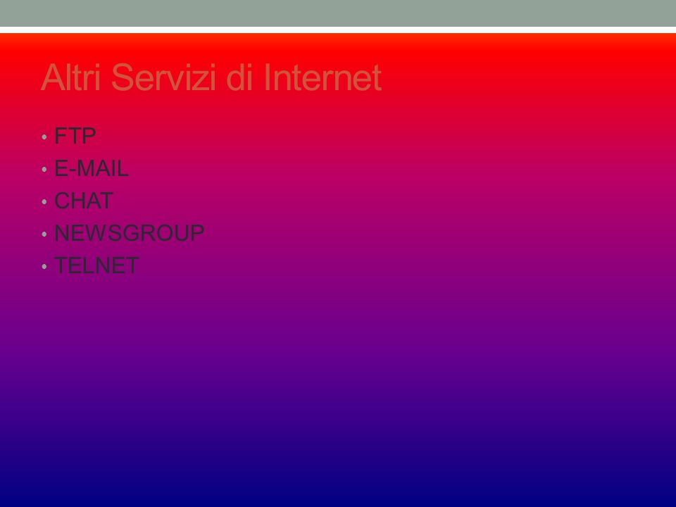 Altri Servizi di Internet FTP E-MAIL CHAT NEWSGROUP TELNET