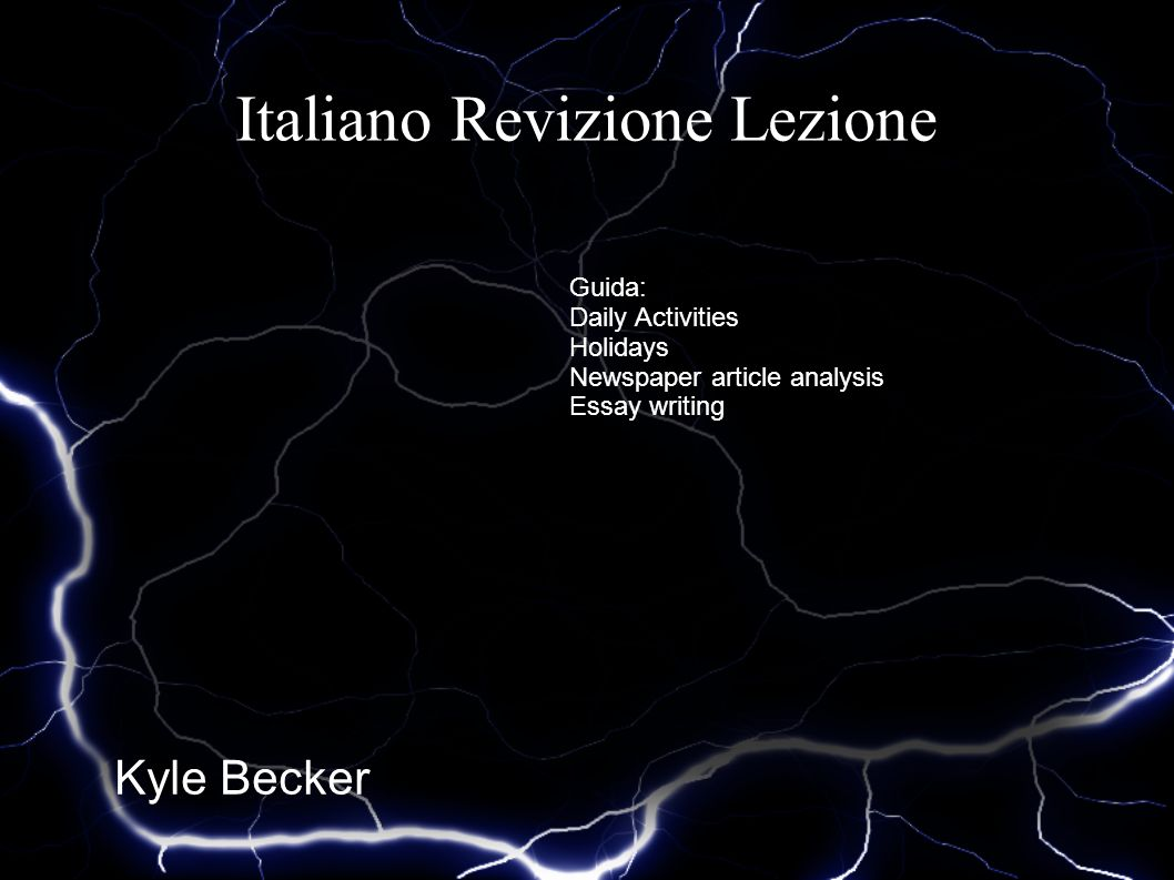 Italiano Revizione Lezione Kyle Becker Guida: Daily Activities Holidays Newspaper article analysis Essay writing