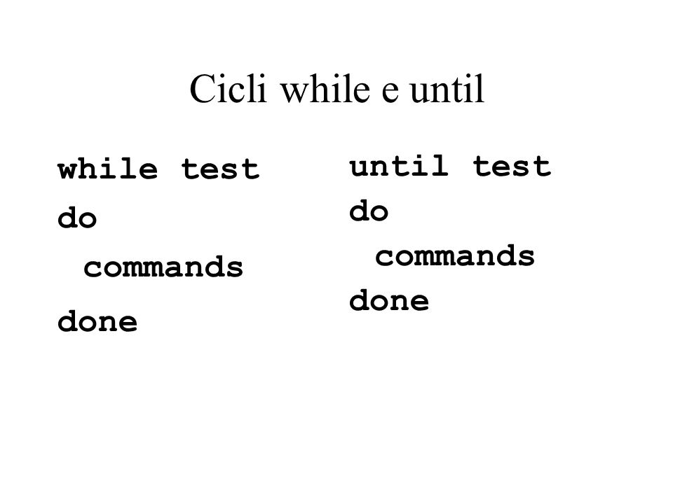 Cicli while e until while test do commands done until test do commands done