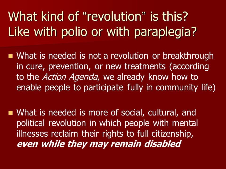 What kind of revolution is this. Like with polio or with paraplegia.