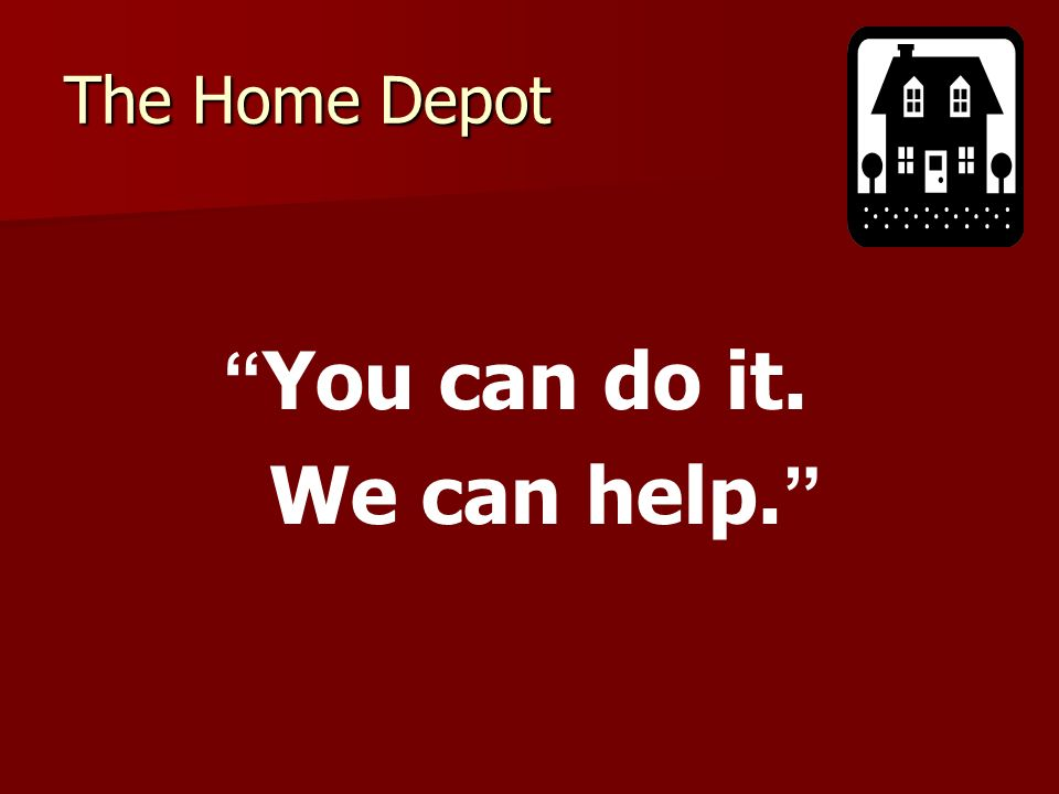 The Home Depot You can do it. We can help.