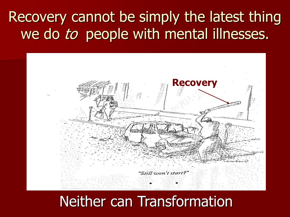 Recovery cannot be simply the latest thing we do to people with mental illnesses.