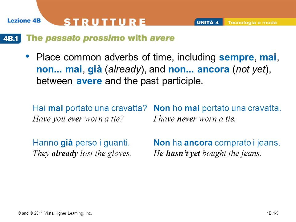 © and ® 2011 Vista Higher Learning, Inc.4B.1-9 Place common adverbs of time, including sempre, mai, non...