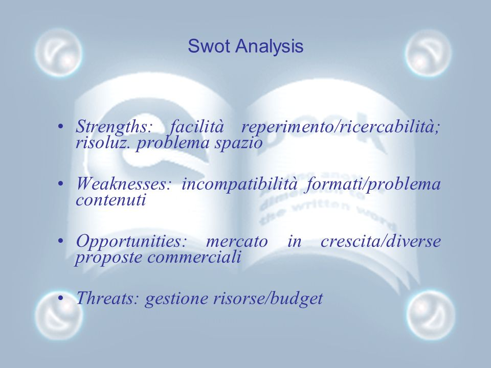 Swot Analysis Strengths: facilità reperimento/ricercabilità; risoluz.
