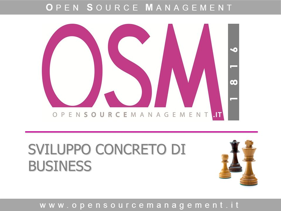 www.opensourcemanagement.it O PEN S OURCE M ANAGEMENT SVILUPPO CONCRETO DI BUSINESS