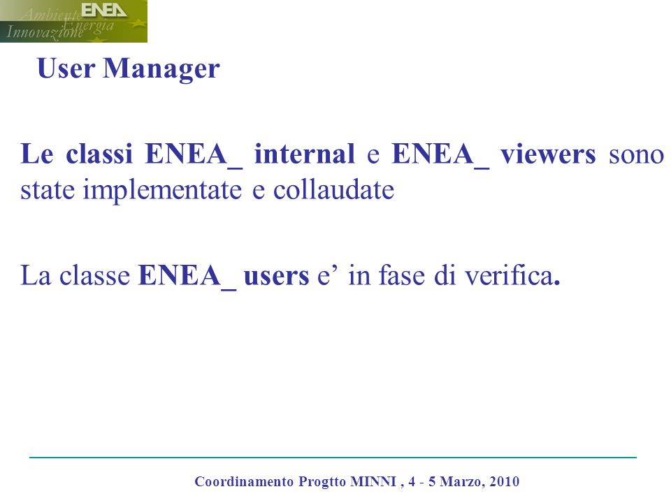 User Manager Le classi ENEA_ internal e ENEA_ viewers sono state implementate e collaudate La classe ENEA_ users e in fase di verifica.