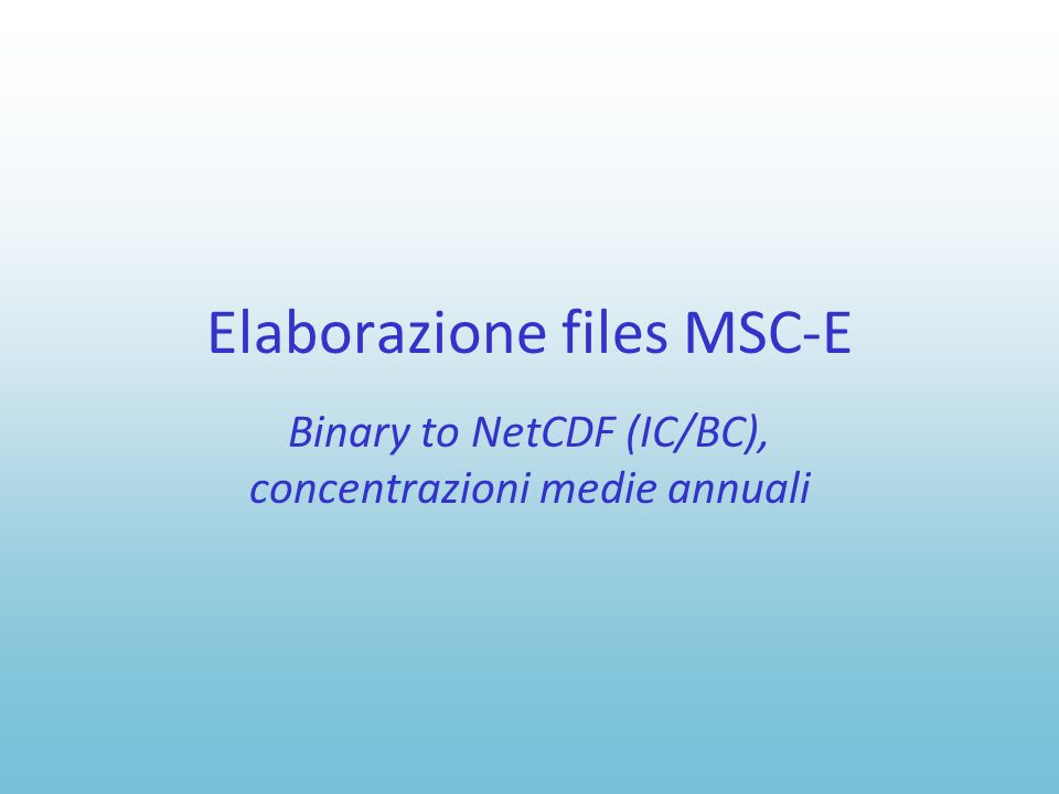 Elaborazione files MSC-E Binary to NetCDF (IC/BC), concentrazioni medie annuali