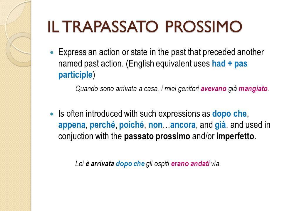 IL TRAPASSATO PROSSIMO Express an action or state in the past that preceded another named past action.