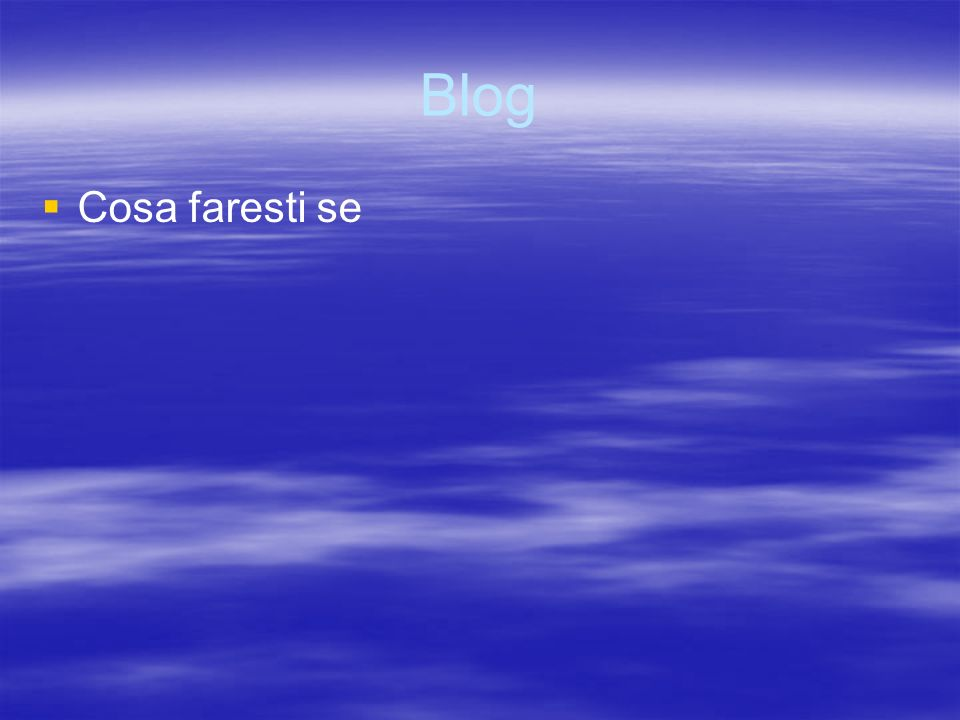 Blog Cosa faresti se