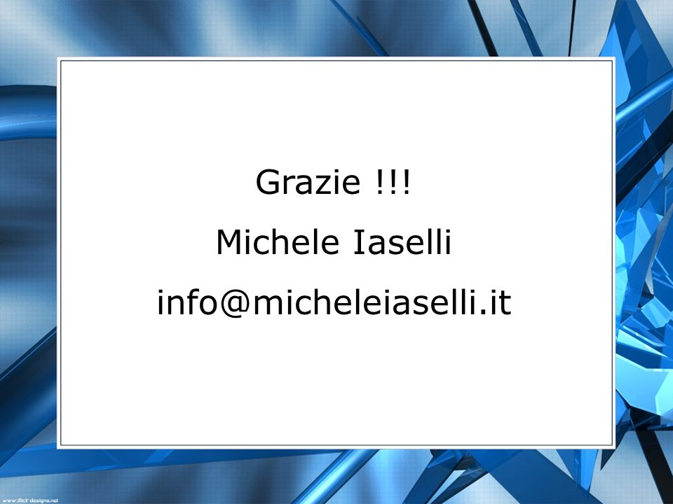 Grazie !!! Michele Iaselli info@micheleiaselli.it