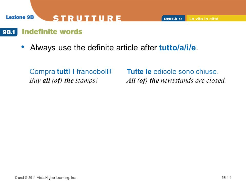 © and ® 2011 Vista Higher Learning, Inc.9B.1-4 Always use the definite article after tutto/a/i/e.