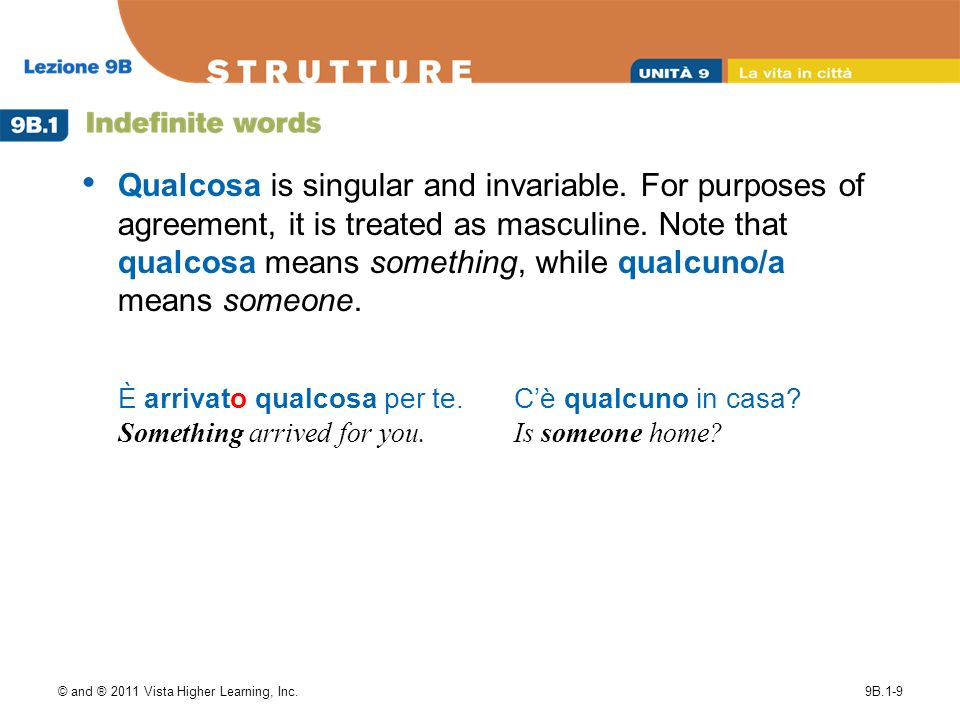 © and ® 2011 Vista Higher Learning, Inc.9B.1-9 Qualcosa is singular and invariable.