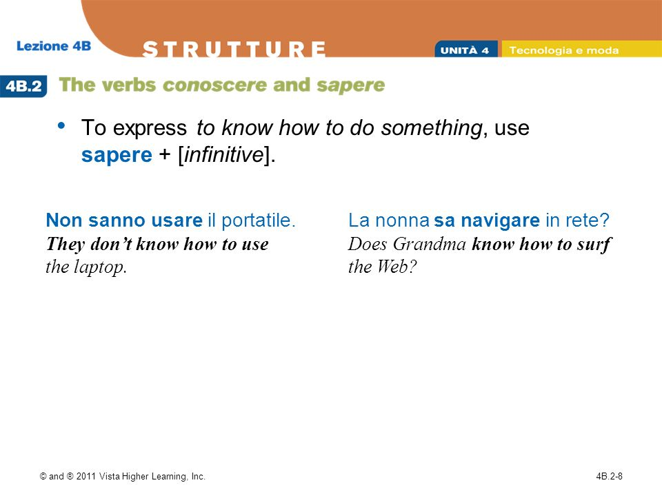 © and ® 2011 Vista Higher Learning, Inc.4B.2-8 To express to know how to do something, use sapere + [infinitive].