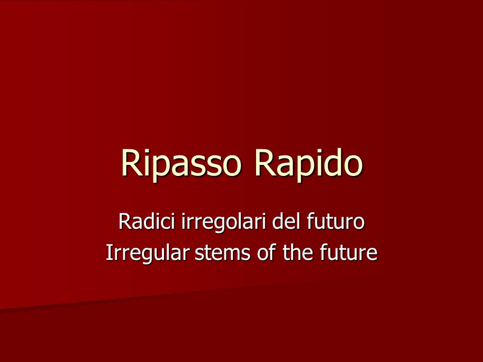 Ripasso Rapido Radici irregolari del futuro Irregular stems of the future