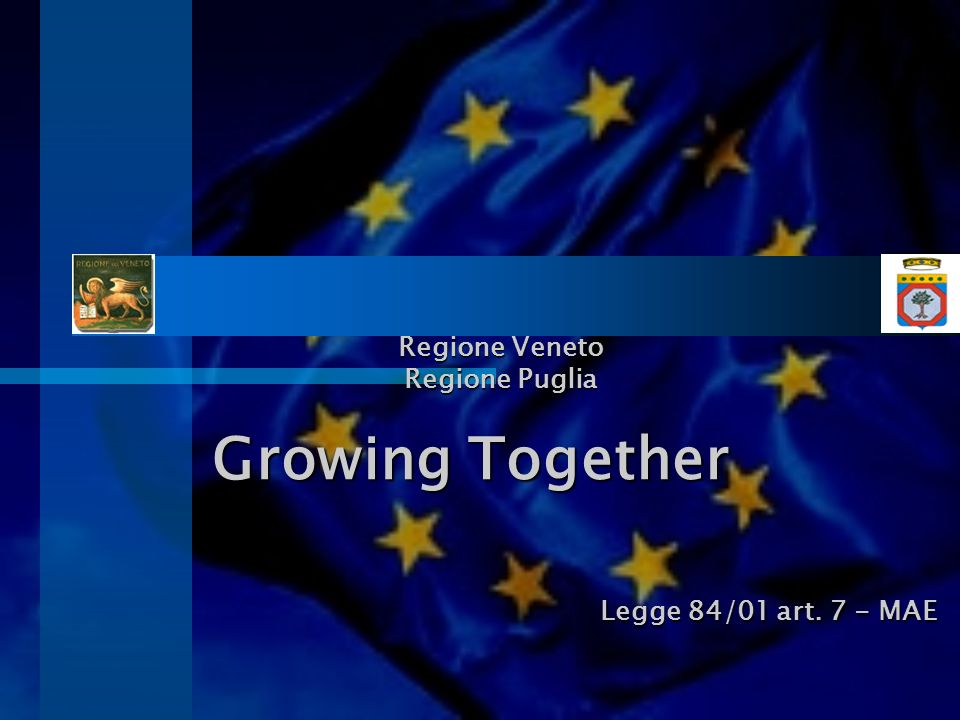 Regione Veneto Regione Puglia Growing Together Legge 84/01 art. 7 - MAE
