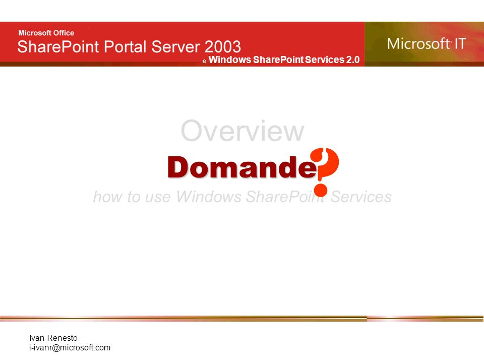 e Windows SharePoint Services 2.0 Ivan Renesto Overview how to use Windows SharePoint Services .