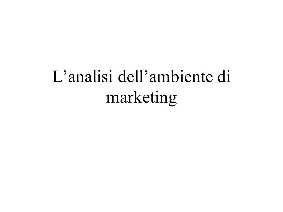Lanalisi dellambiente di marketing