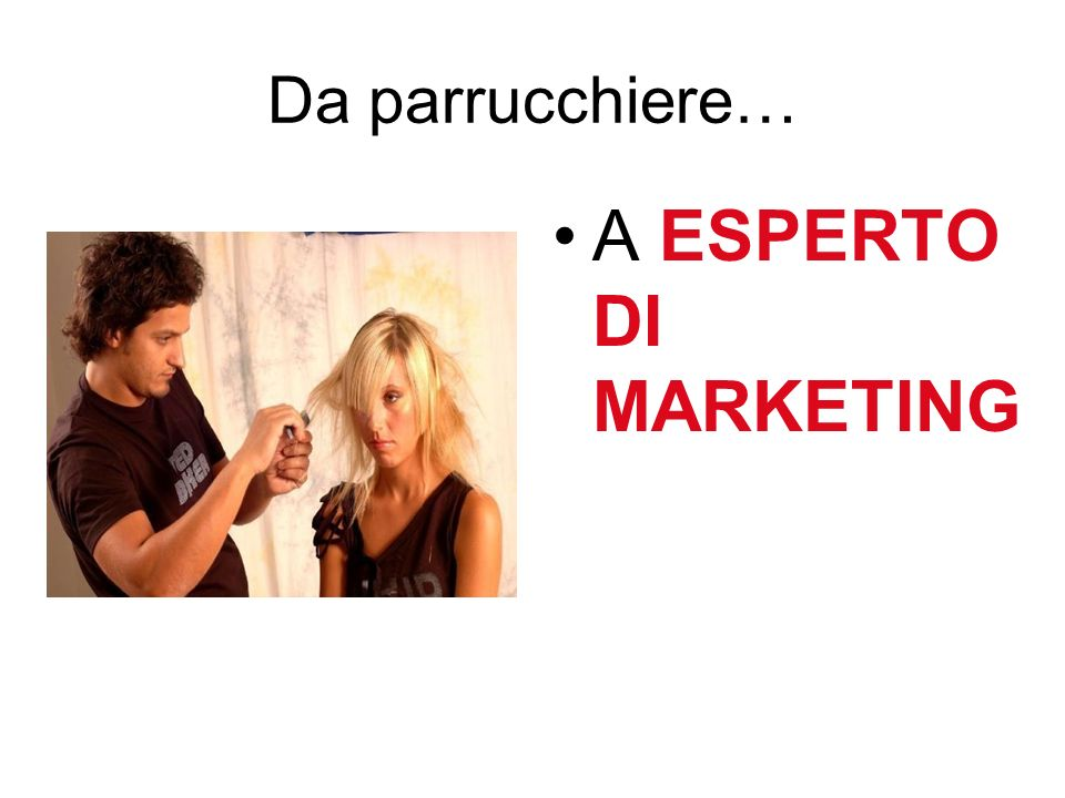 Da parrucchiere… A ESPERTO DI MARKETING