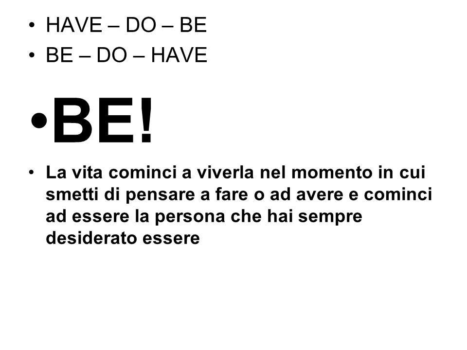 HAVE – DO – BE BE – DO – HAVE BE.