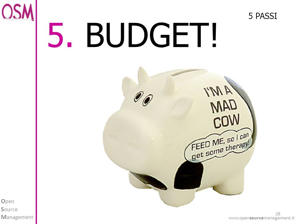 O pen S ource M anagement BUDGET! 5 PASSI