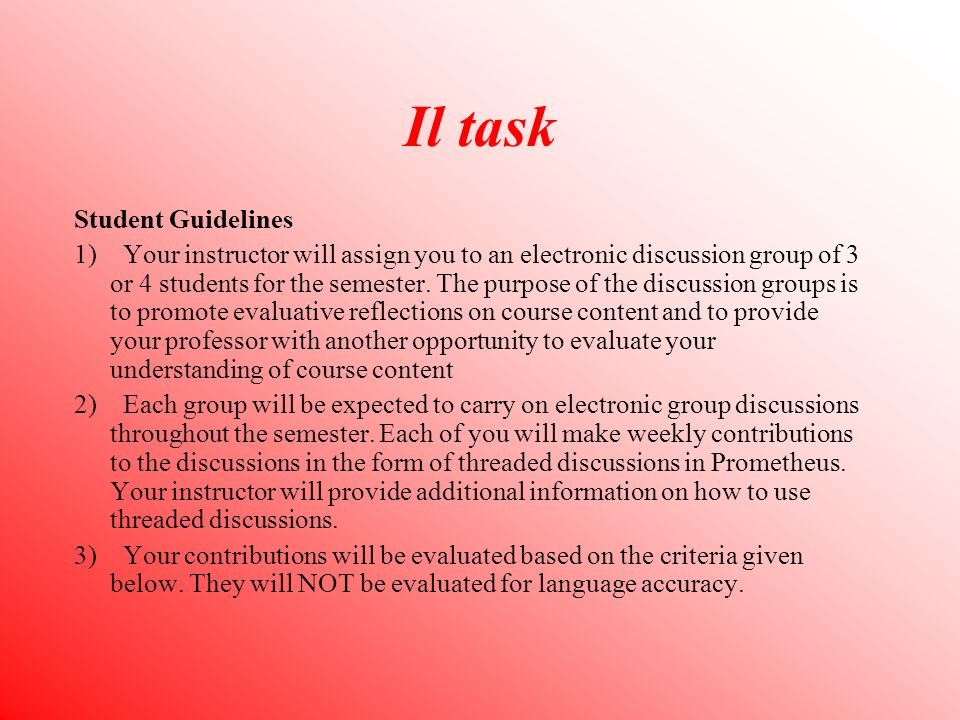 Il task Student Guidelines 1) Your instructor will assign you to an electronic discussion group of 3 or 4 students for the semester.