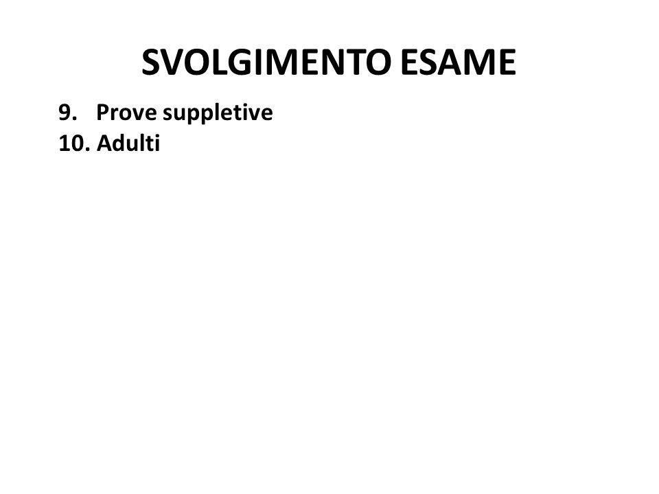SVOLGIMENTO ESAME 9. Prove suppletive 10. Adulti