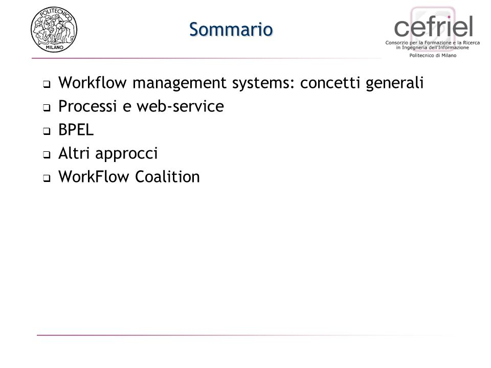 Sommario Workflow management systems: concetti generali Processi e web-service BPEL Altri approcci WorkFlow Coalition