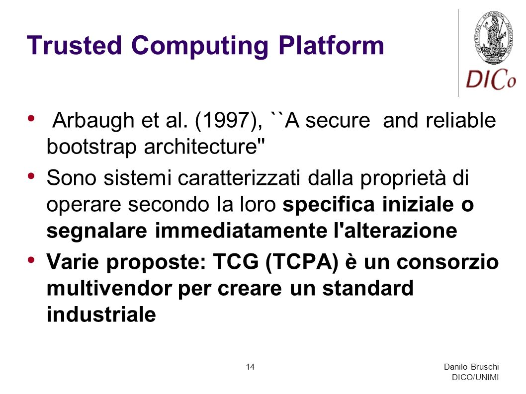 Danilo Bruschi DICO/UNIMI 14 Trusted Computing Platform Arbaugh et al.