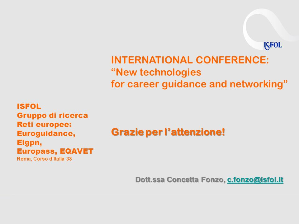 INTERNATIONAL CONFERENCE: New technologies for career guidance and networking Grazie per lattenzione.