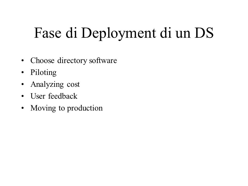 Fase di Deployment di un DS Choose directory software Piloting Analyzing cost User feedback Moving to production