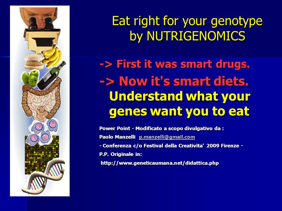 Eat right for your genotype by NUTRIGENOMICS -> First it was smart drugs.