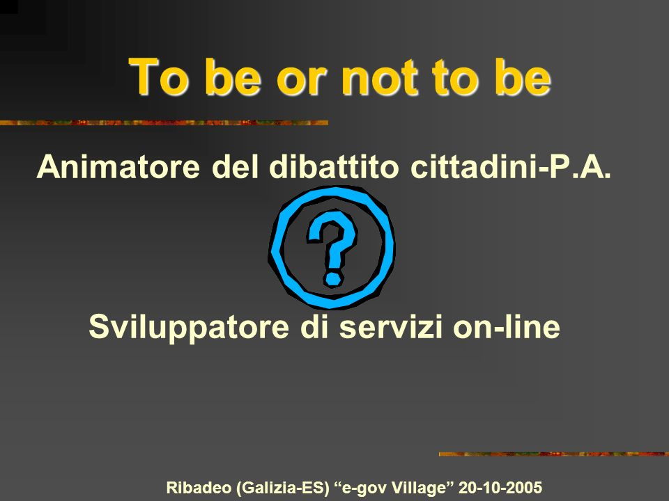 Ribadeo (Galizia-ES) e-gov Village To be or not to be Animatore del dibattito cittadini-P.A.