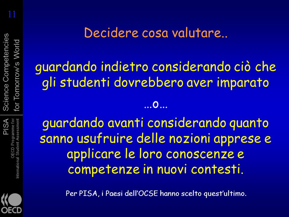 PISA OECD Programme for International Student Assessment Science Competencies for Tomorrows World Decidere cosa valutare..