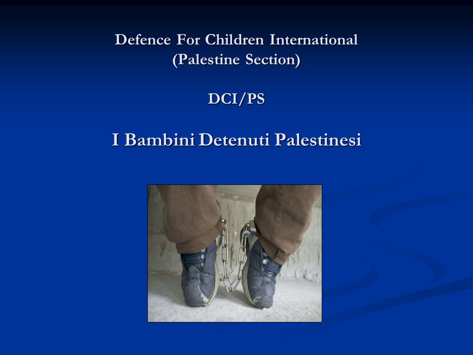 Defence For Children International (Palestine Section) DCI/PS I Bambini Detenuti Palestinesi Defence For Children International (Palestine Section) DCI/PS I Bambini Detenuti Palestinesi