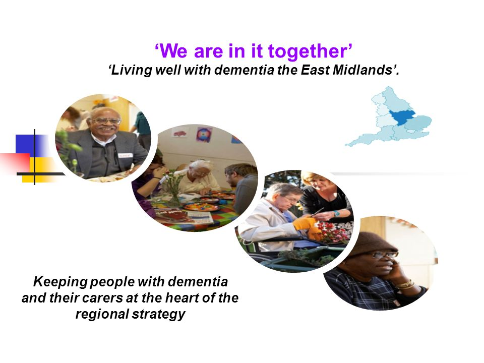We are in it together Living well with dementia the East Midlands.