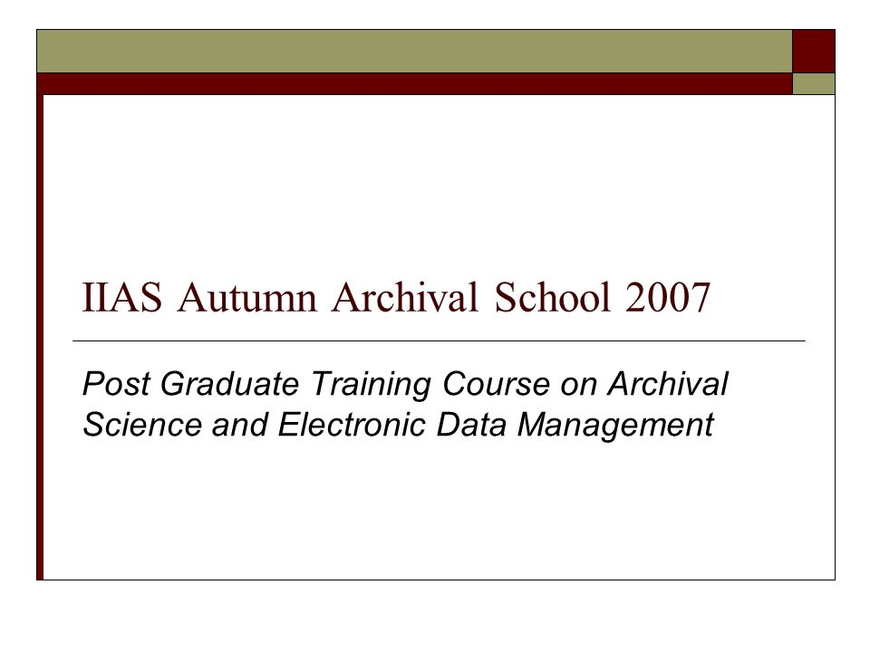IIAS Autumn Archival School 2007 Post Graduate Training Course on Archival Science and Electronic Data Management