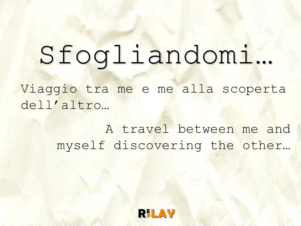 Sfogliandomi… Viaggio tra me e me alla scoperta dellaltro… A travel between me and myself discovering the other…
