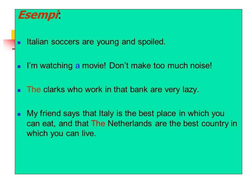 Esempi: Italian soccers are young and spoiled. I'm watching a movie.