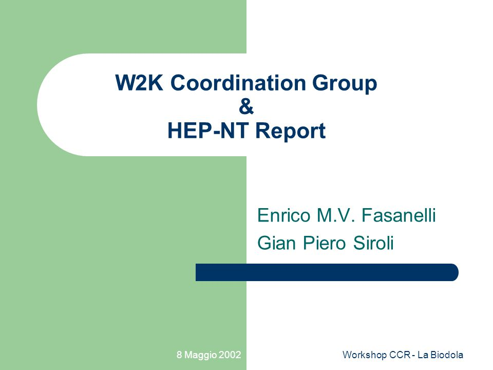 8 Maggio 2002Workshop CCR - La Biodola W2K Coordination Group & HEP-NT Report Enrico M.V.