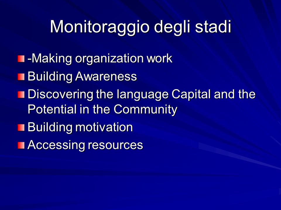 Monitoraggio degli stadi -Making organization work Building Awareness Discovering the language Capital and the Potential in the Community Building motivation Accessing resources