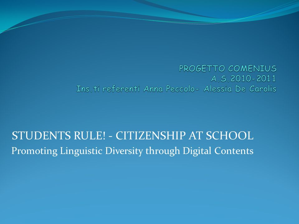 STUDENTS RULE! - CITIZENSHIP AT SCHOOL Promoting Linguistic Diversity through Digital Contents