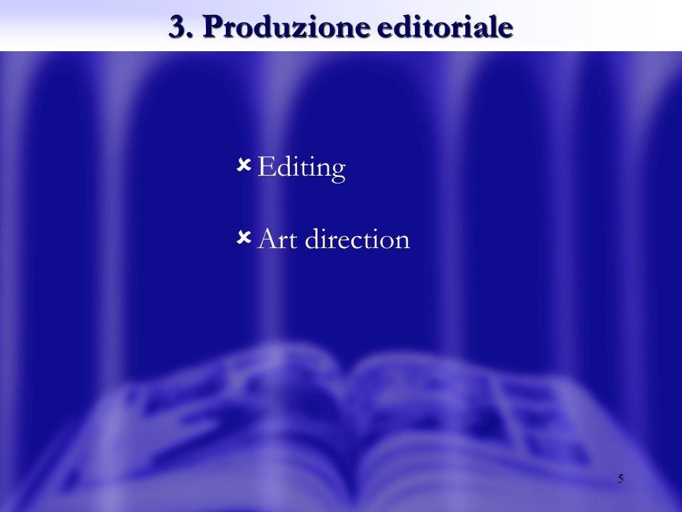 5 3. Produzione editoriale Editing Art direction