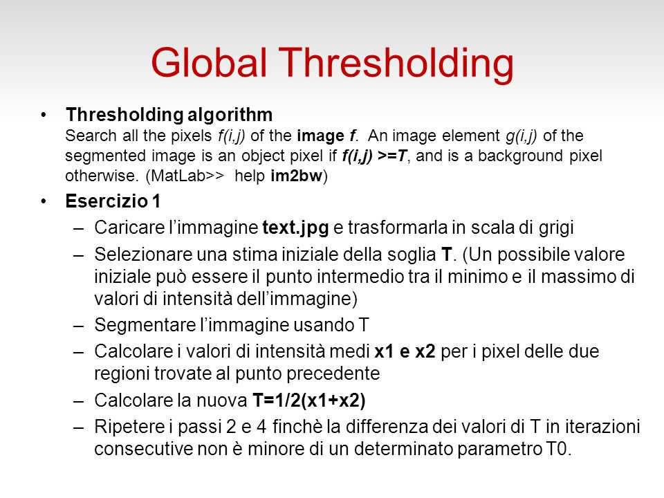 Global Thresholding Thresholding algorithm Search all the pixels f(i,j) of the image f.