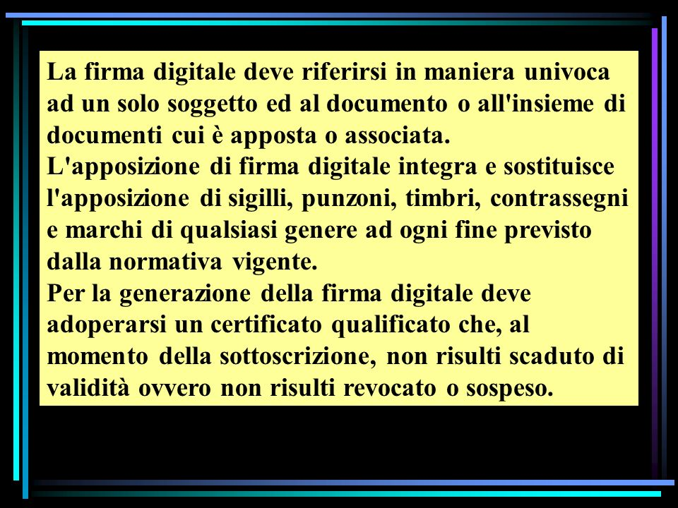 La firma digitale deve riferirsi in maniera univoca ad un solo soggetto ed al documento o all insieme di documenti cui è apposta o associata.