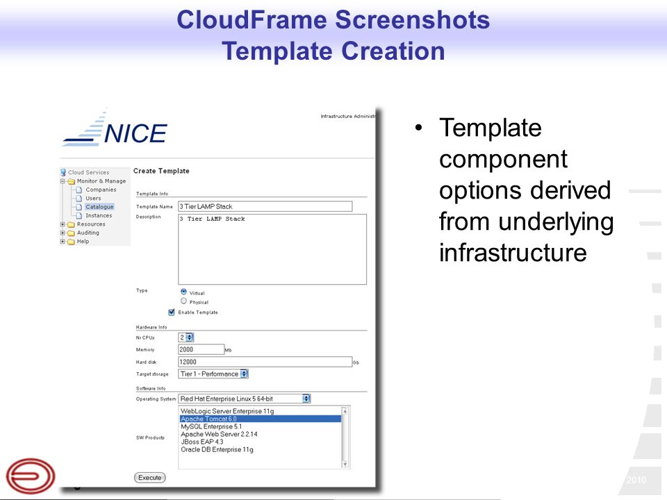 Copyright NICE srl, 2010 CloudFrame Screenshots Template Creation Template component options derived from underlying infrastructure