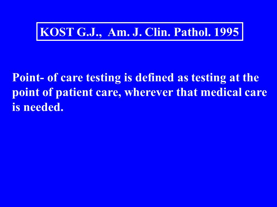 Point- of care testing is defined as testing at the point of patient care, wherever that medical care is needed.