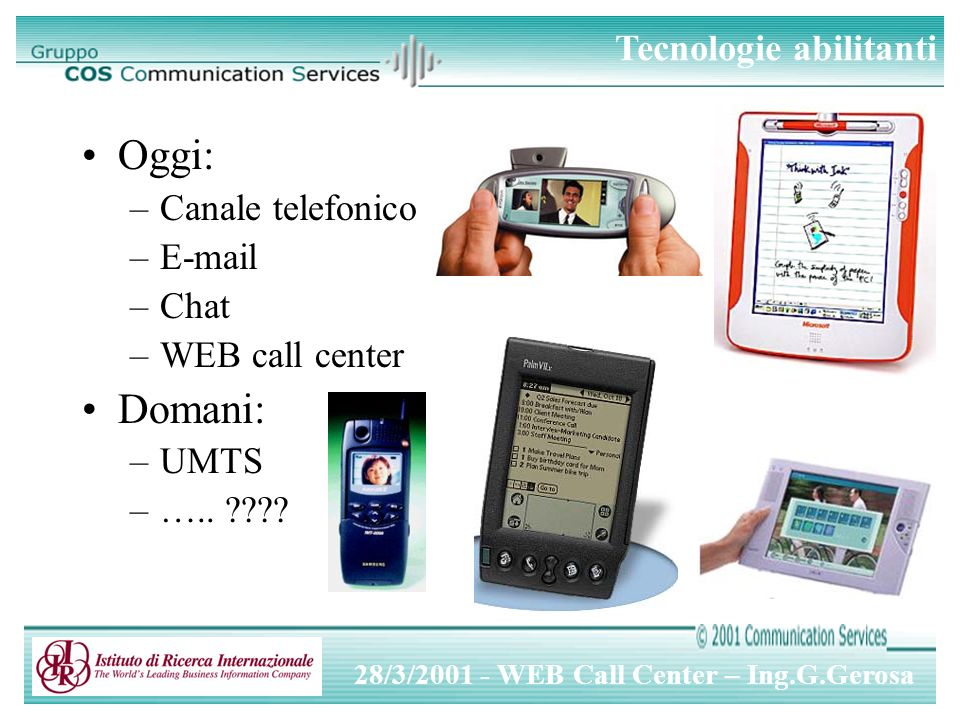 28/3/ WEB Call Center – Ing.G.Gerosa Oggi: –Canale telefonico – –Chat –WEB call center Domani: –UMTS –…..