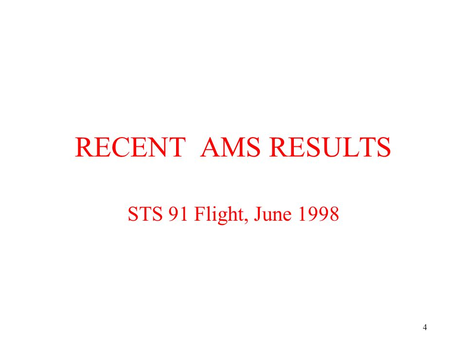 4 RECENT AMS RESULTS STS 91 Flight, June 1998