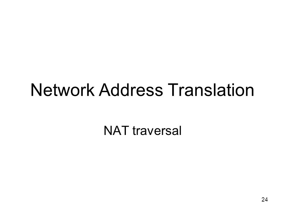 24 Network Address Translation NAT traversal