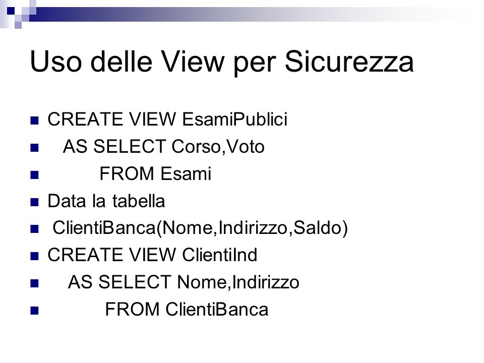 Usando le view… CREATE VIEW AgPerZona (Zona,NumAg) AS SELECT Zona,COUNT(*) FROM AGENTI GROUP BY Zona SELECT AVG(NumAg) FROM AgPerZona DROP AgPerZona